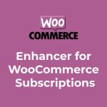 Enhancer for WooCommerce Subscriptions